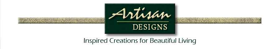 Artisan Designs... Inspired Creations for Beautiful Living